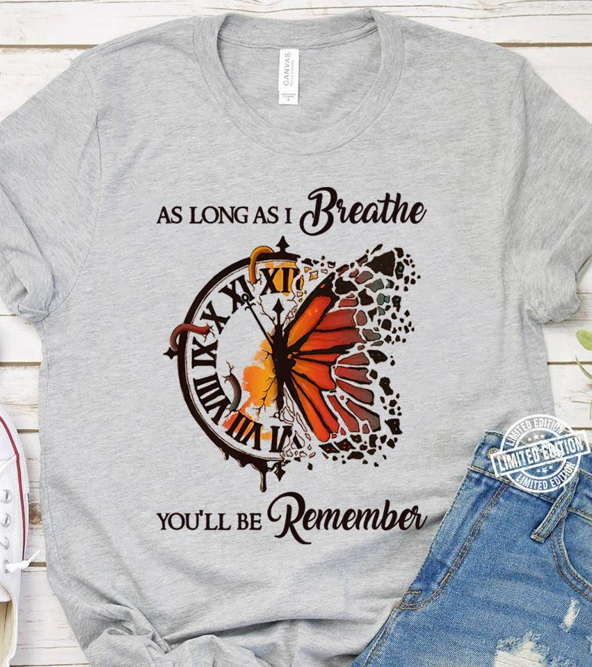 As long as i breathe you'll be remember shirt