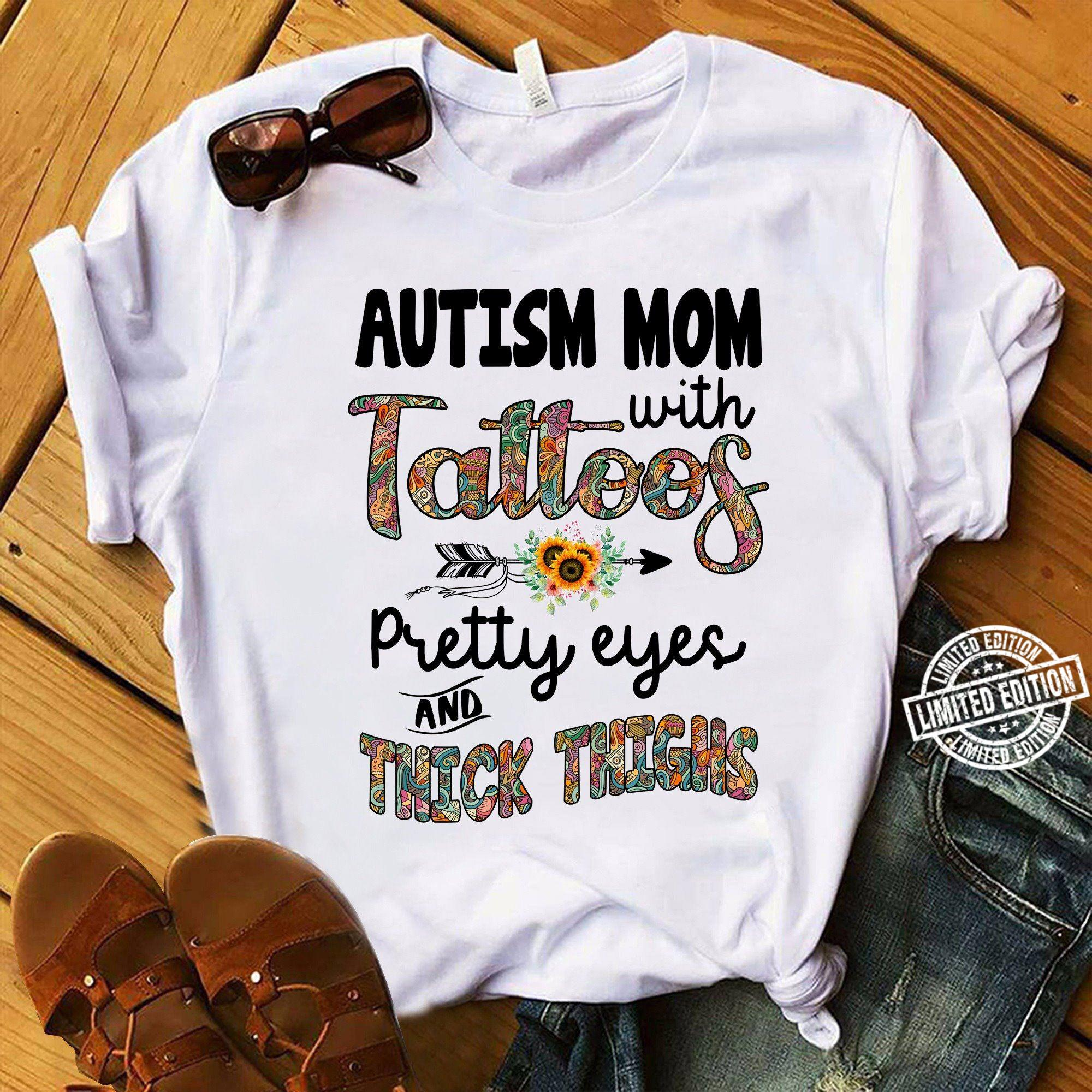 Autism Mom With Tattoos Pretty Eyes And Thick Thighs shirt