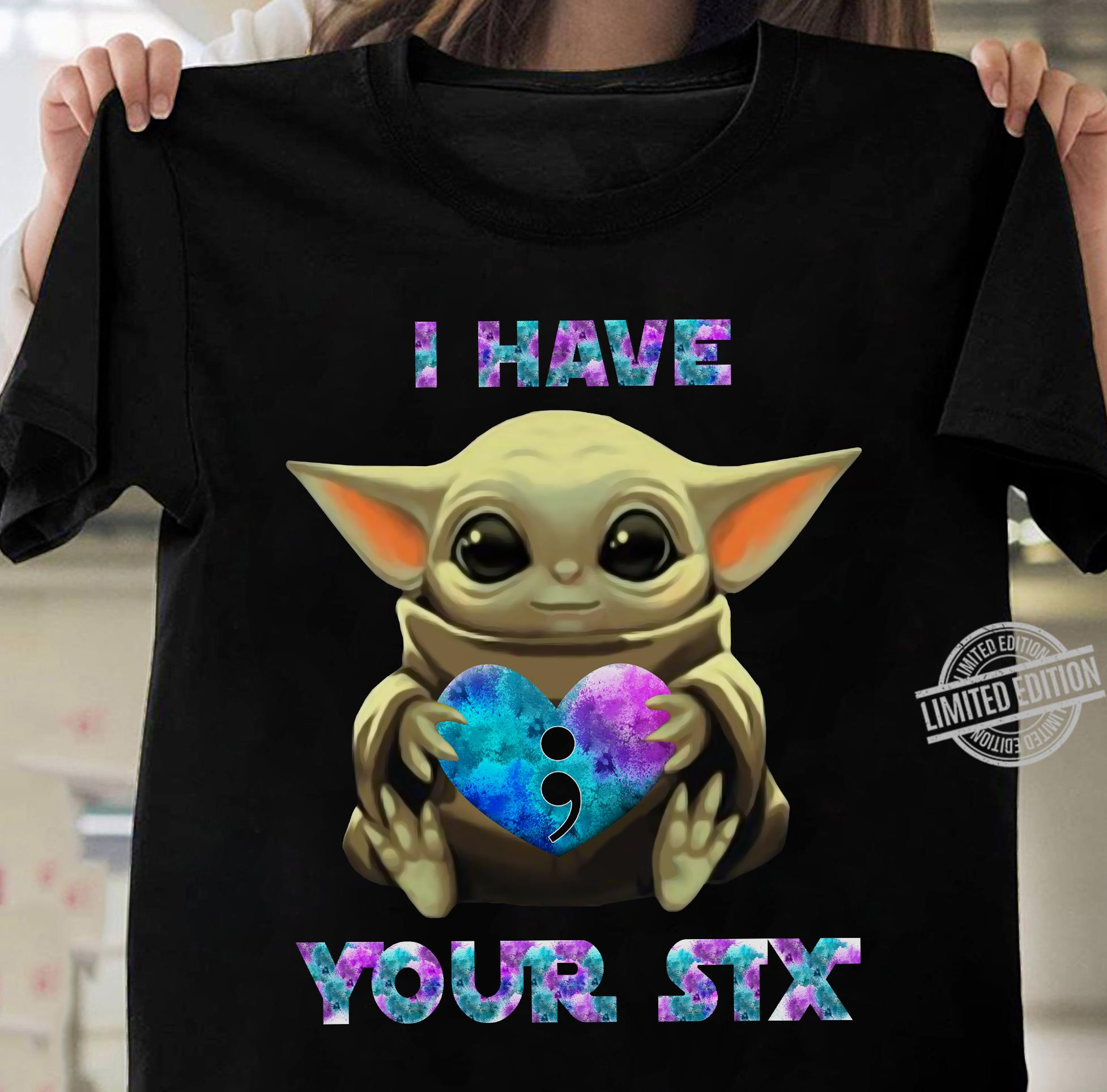 Baby Yoda I have your six shirt