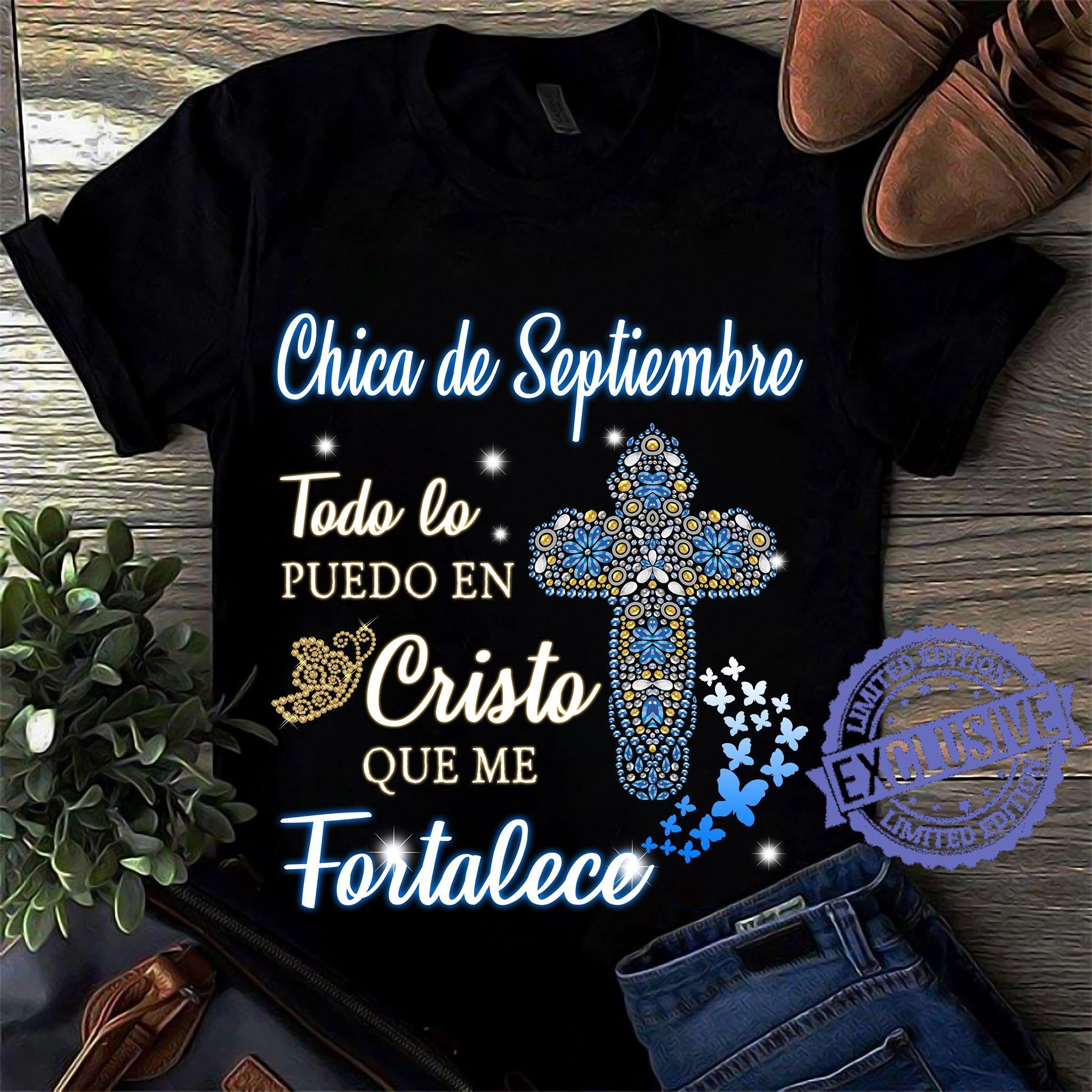 Chica De Septiembre Todo Lo Puedo En Cristo Que Me Fortalece shirt