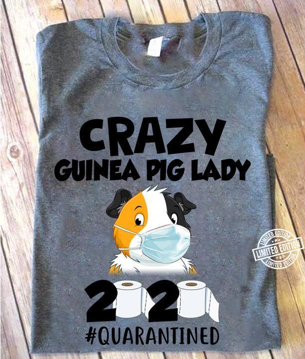 Crazy guinea pig lady 2020 quarantined shirt