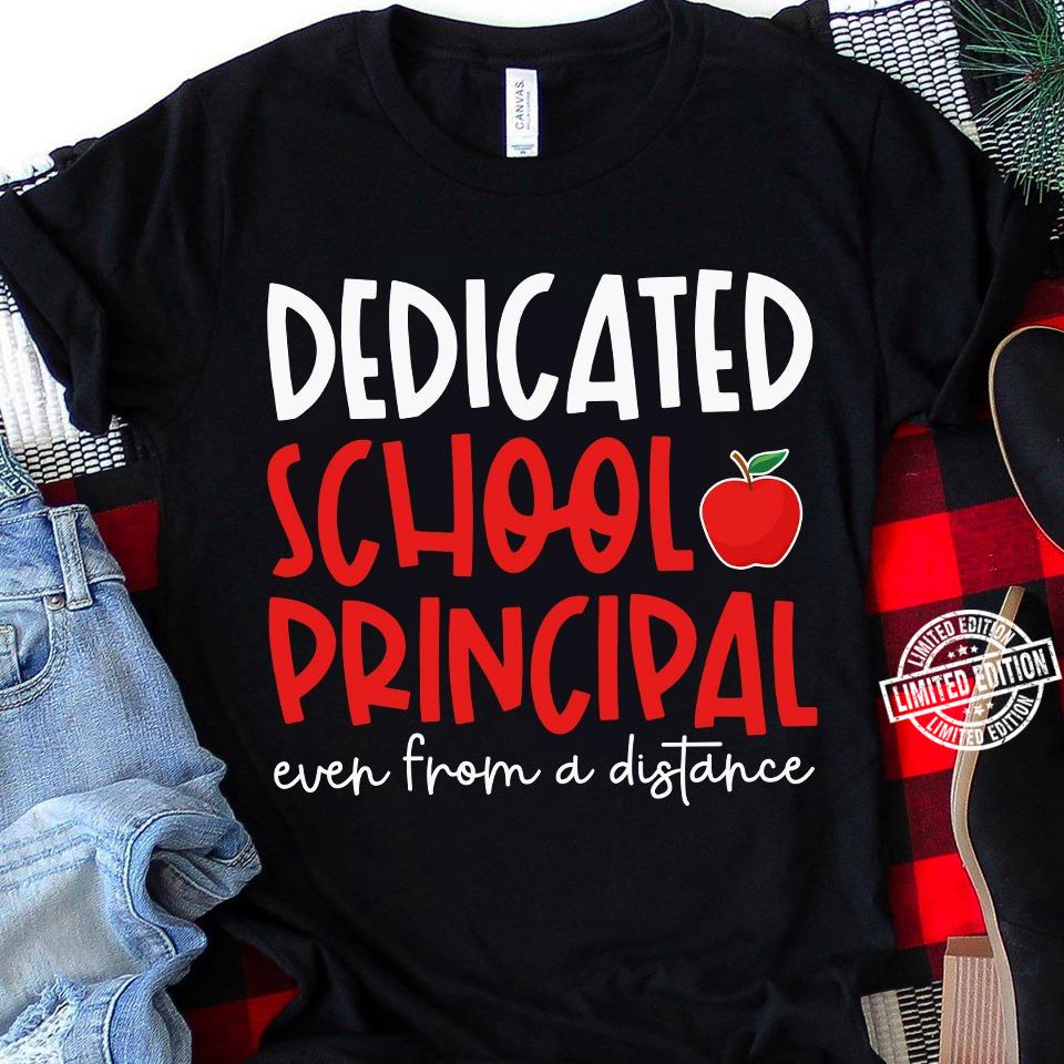 Dediccated school principal even from a distance shirt