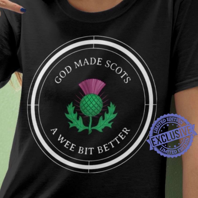 God Made Scots A Wee Bit Better shirt