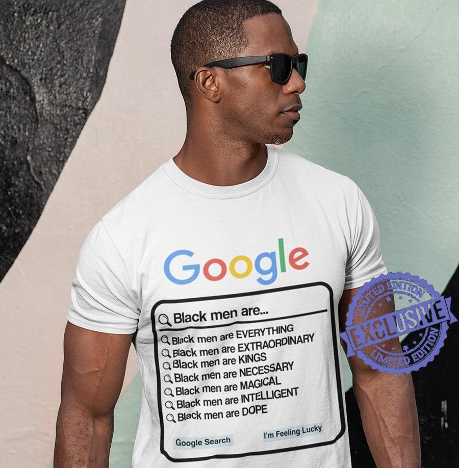 Google Black Men Are Black Men Are Everything Black Men Are Extraordinary shirt