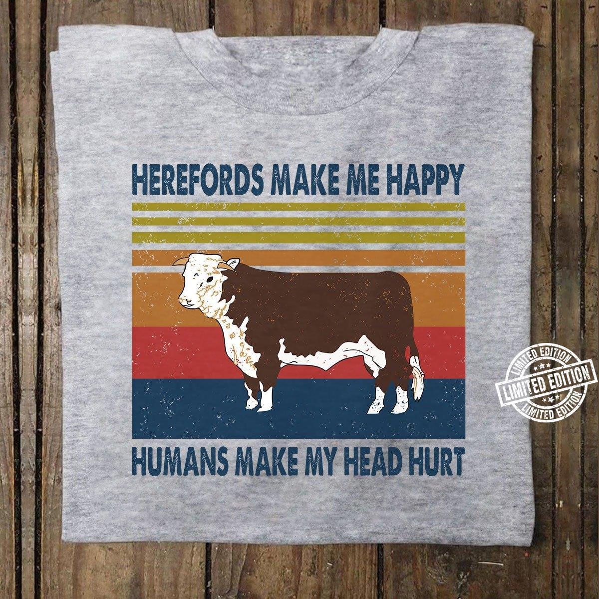 Herefords make me happy humans make my head hurt shirt