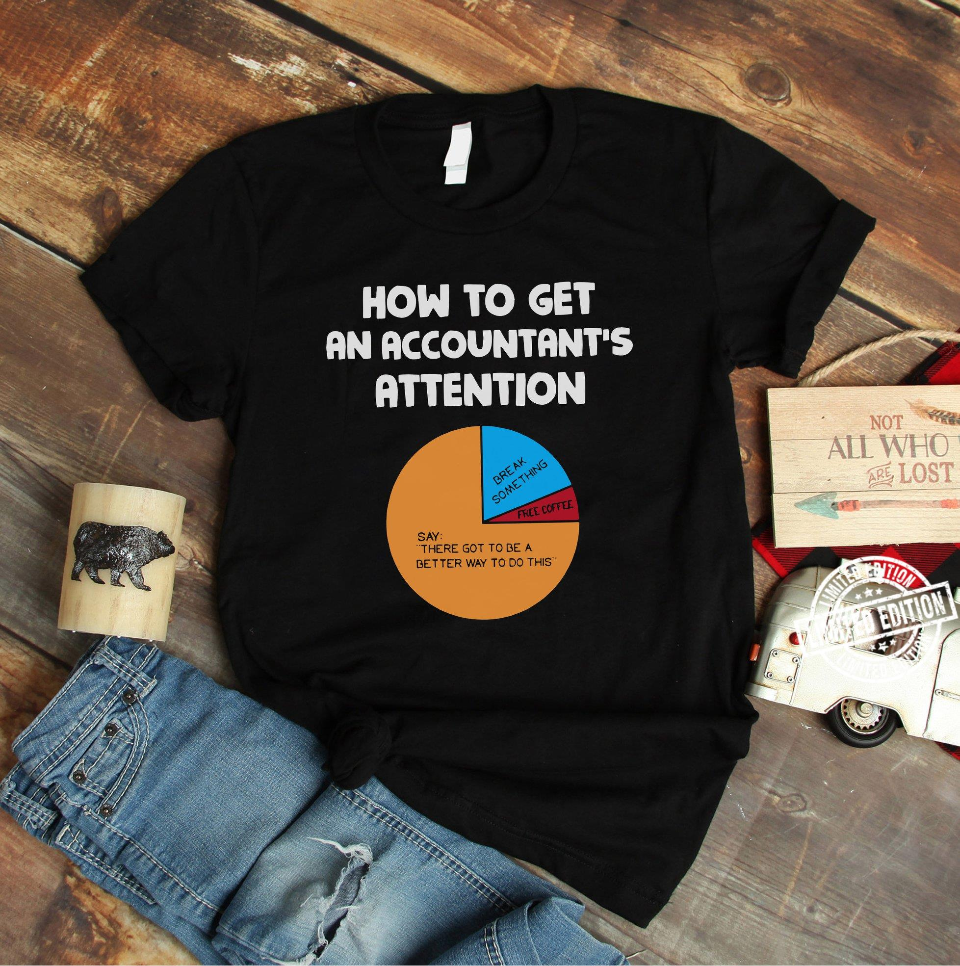 How to get an accountant's attention shirt