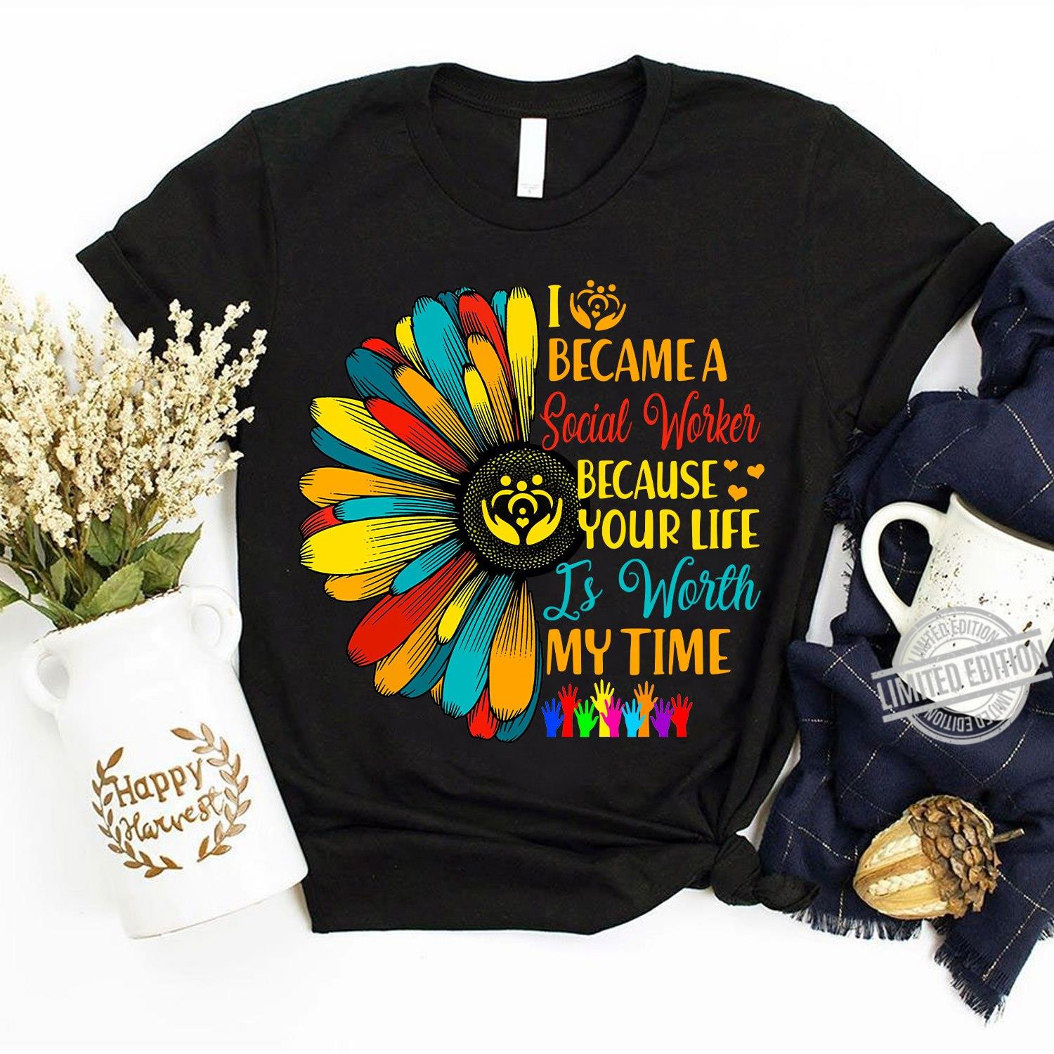 I Became A Social Worker Because Your Life Is Worth My Time Shirt