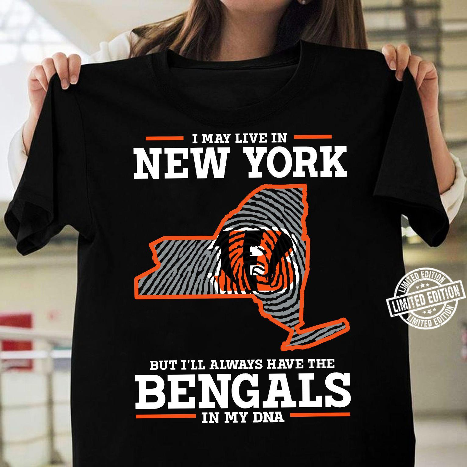I May Live In New York But I'll Always Have The Bengals In My Dna shirt
