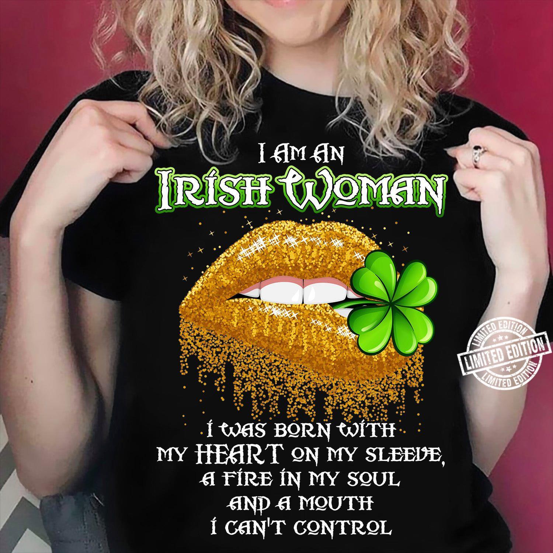 I am an irish woman I was born with my heart on my sleeve shirt