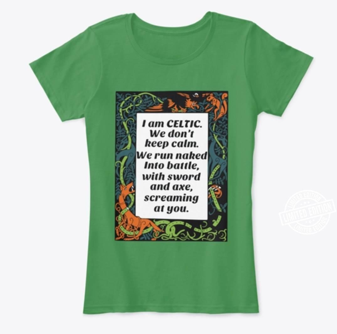 I am celtic we don't keep calm we run naked into battle with sword shirt