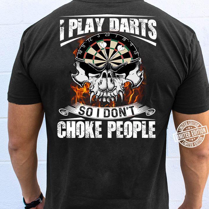 I play darts so i don't choke people shirt
