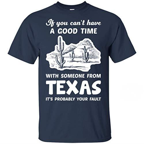 If You Can't Have A Good Time With Someone From Texas It's Probably Your Fault shirt