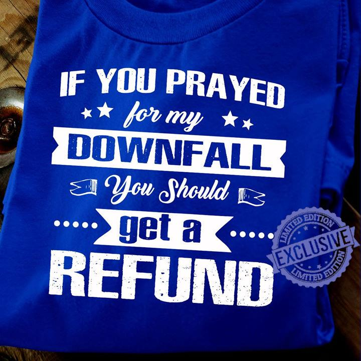 If You Prayed For My Downfall You Should Get A Refund shirt