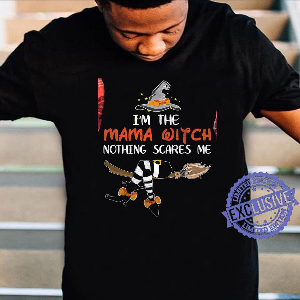 I'm the mama witch nothing scares me shirt unisex