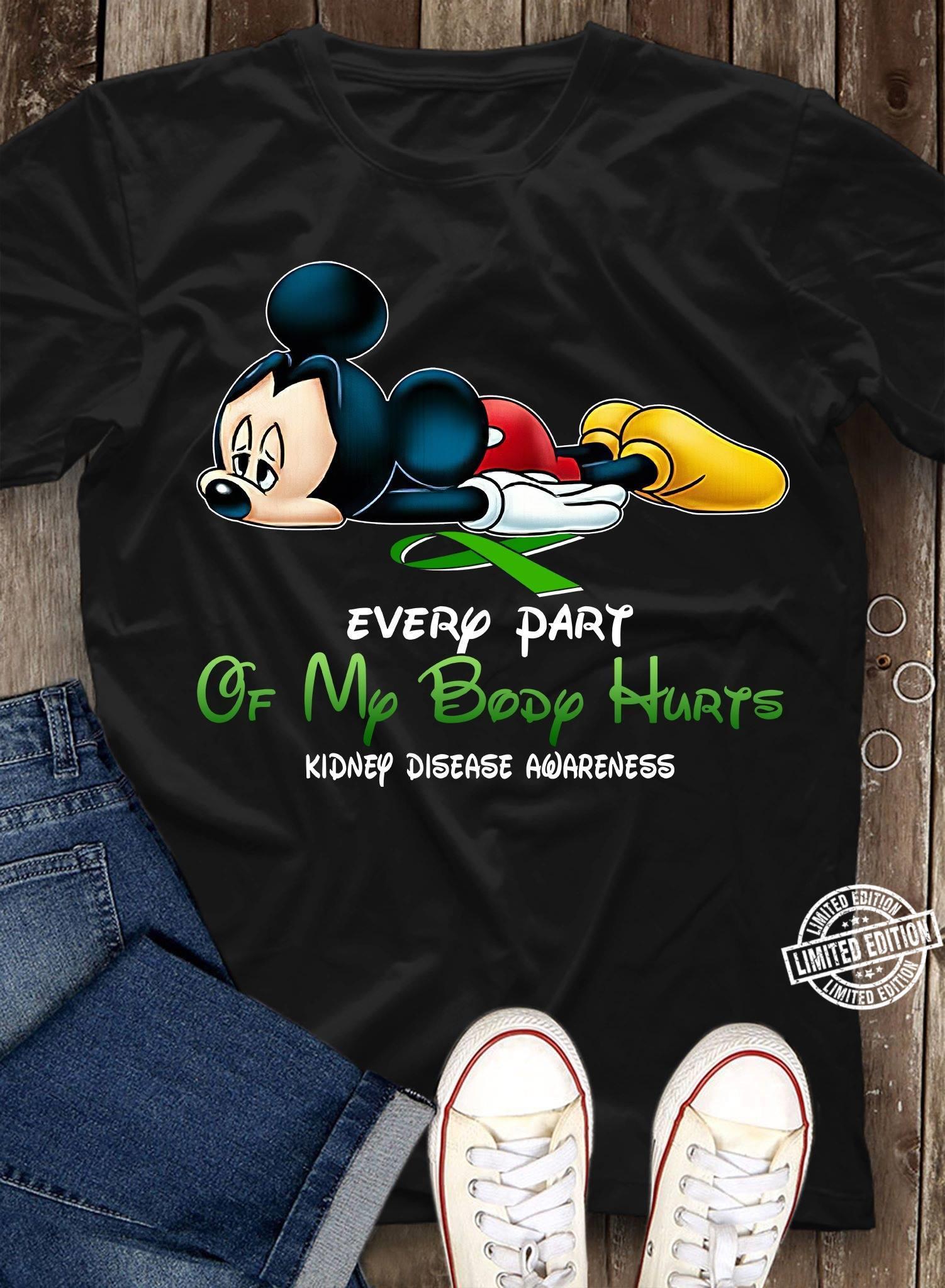 Mickey Every part of my body hurts kidney disease awareness shirt