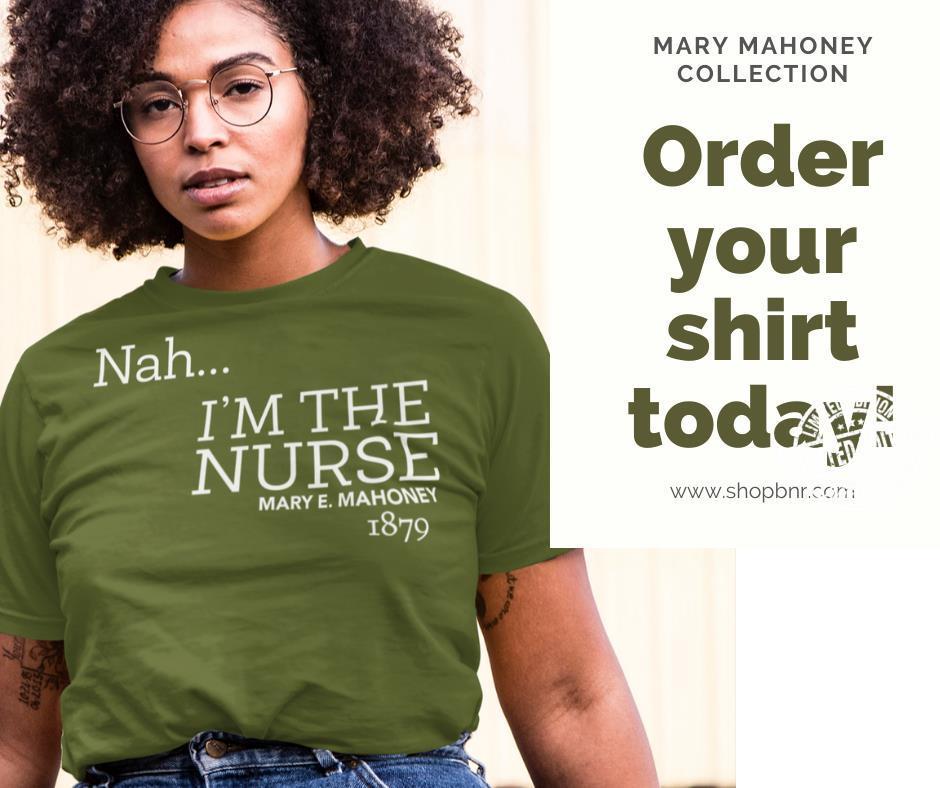 Nah I'm the nurse Mary E. Mahoney 1879 shirt
