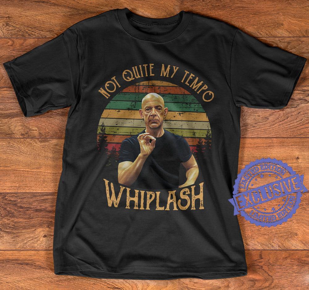 Not Quite My Tempo Whiplash shirt