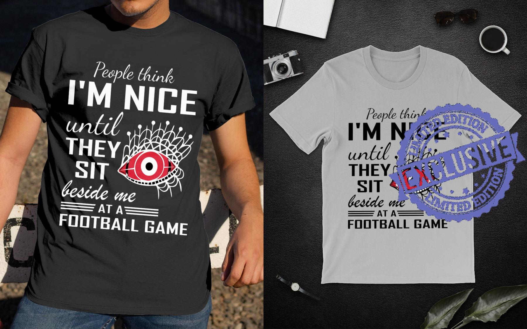 People think i'm nice until they sit beside me at a football game shirt