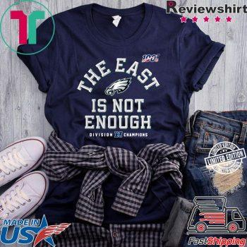Philadelphia Eagles Division Champions The East Is Not Enough Shirt