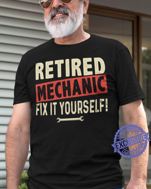 Retired mechanic fix it yourself shirt