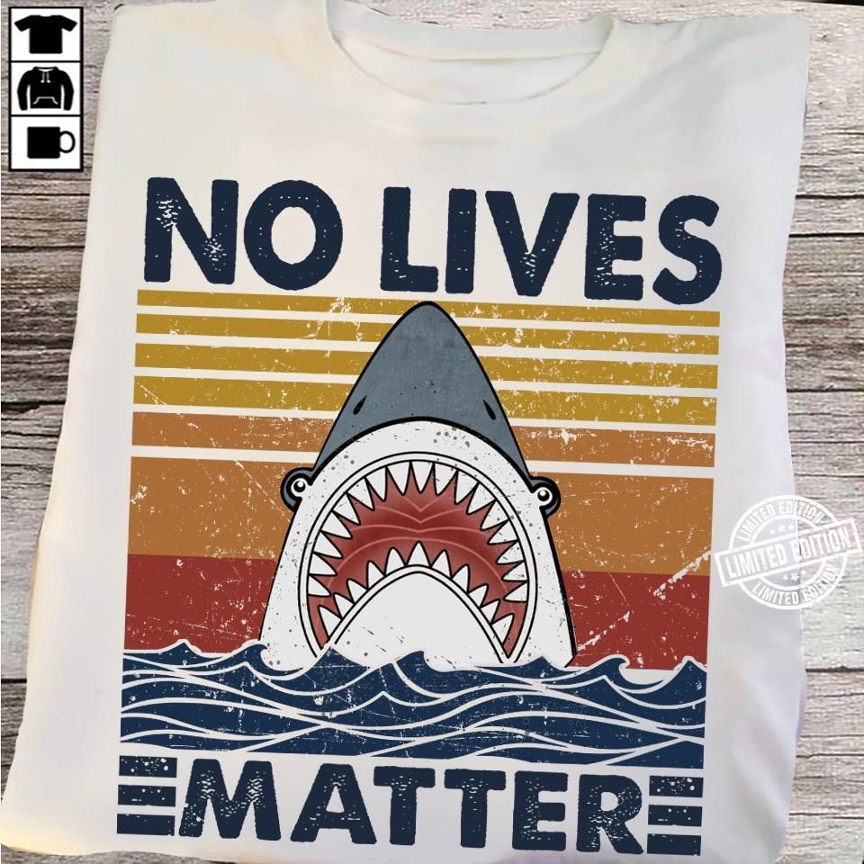 Shark No Lives Matter shirt
