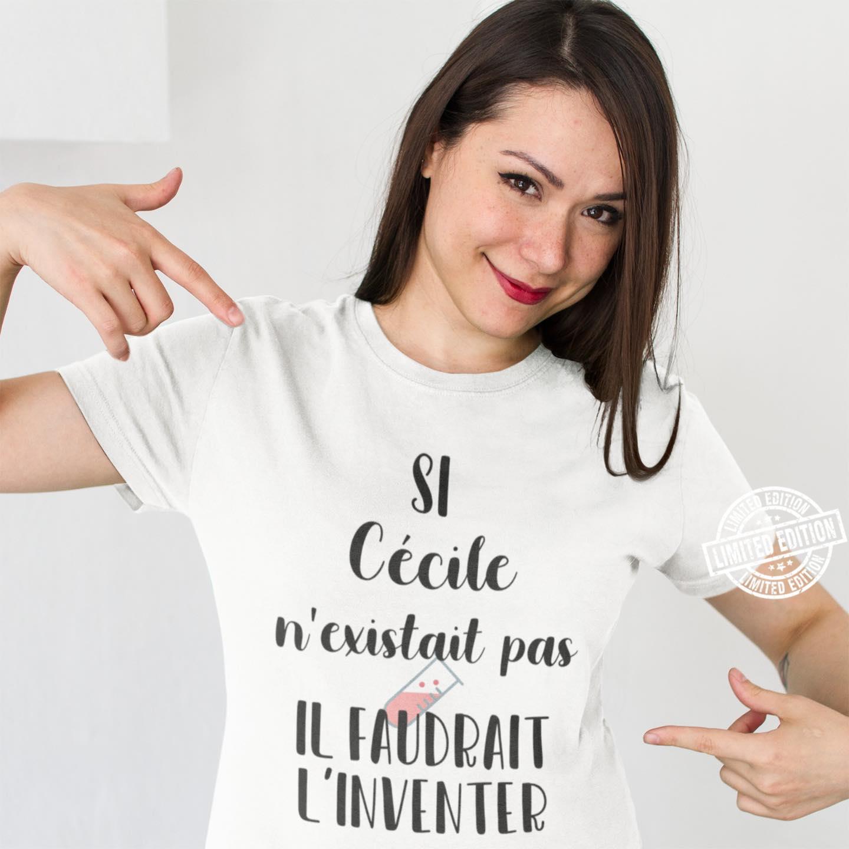 Si Cécile N'existait Pas IL Faudrait L'inventer shirt