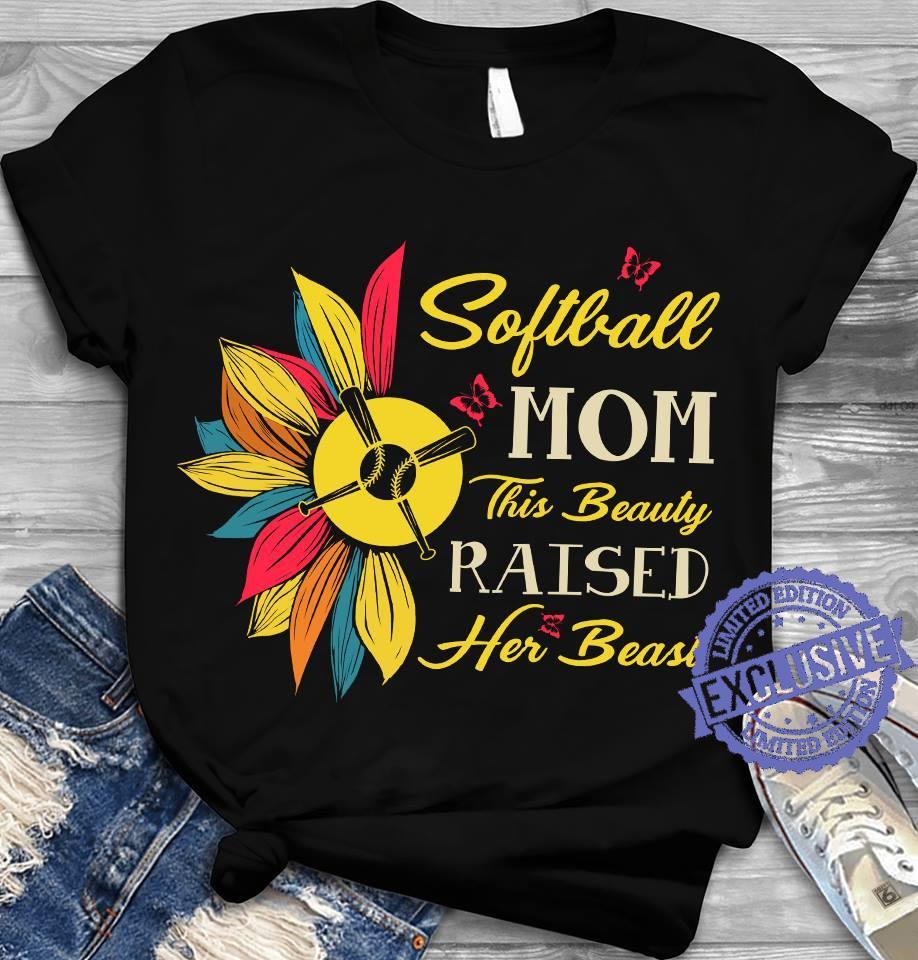 Softball Mom This Beauty Raised Her Beast shirt