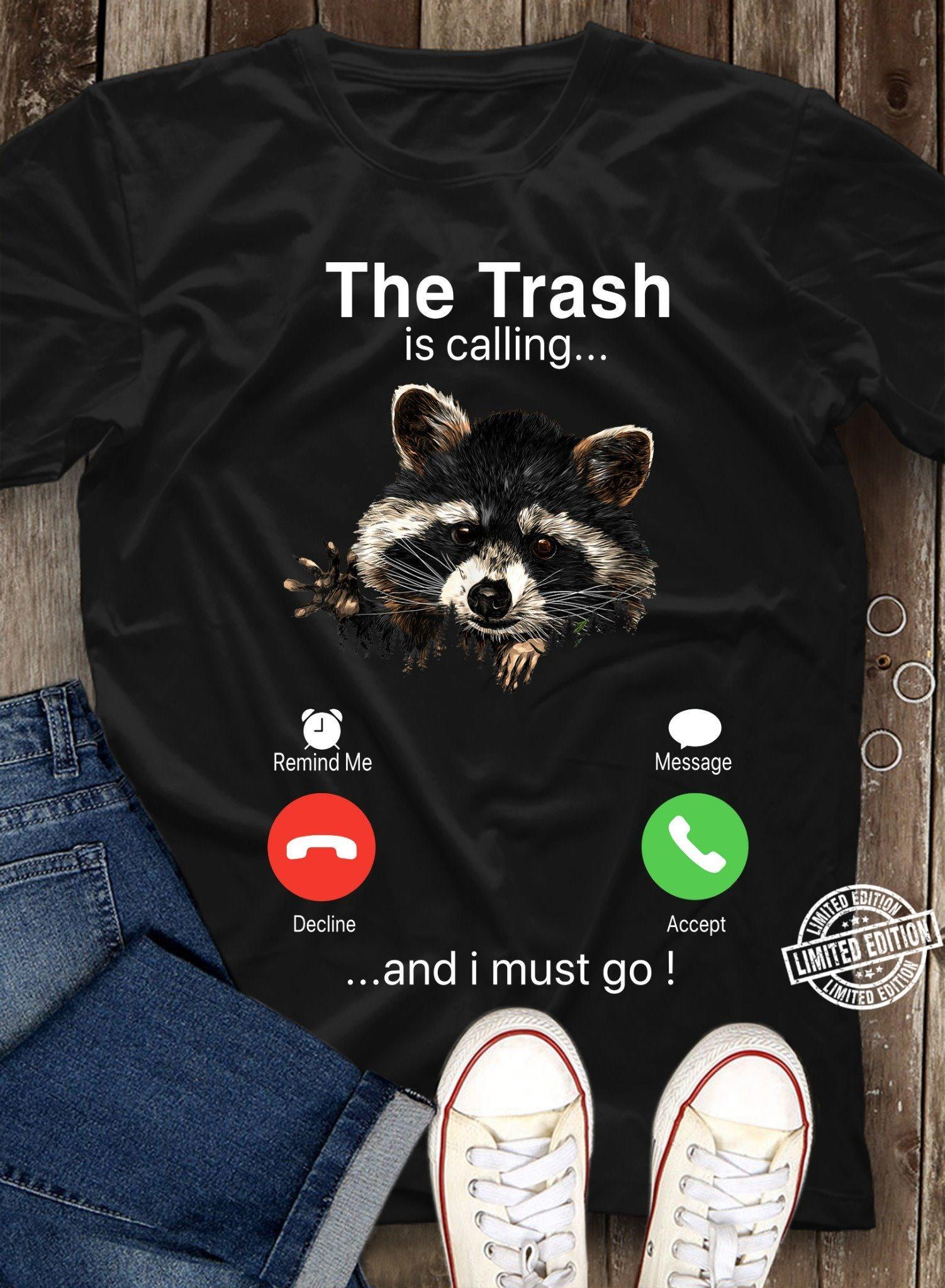 The Trash is calling and I must go shirt