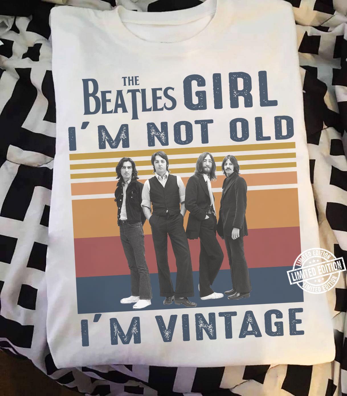 The beatles girl i'm not old i'm vintage shirt