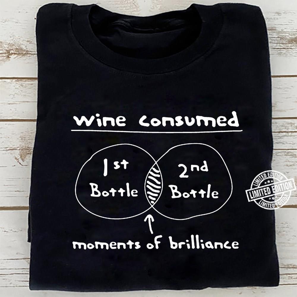 Wine Consumed 1st Bottle 2nd Bottle Moments Of Brilliance shirt