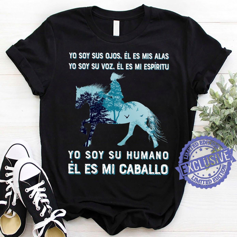 Yo Soy Sus Ojos El Es Mis Alas Yo Soy Su Voz El Es Mi Espiritu Yo Soy Su Humano El Es Mi Caballo shirt