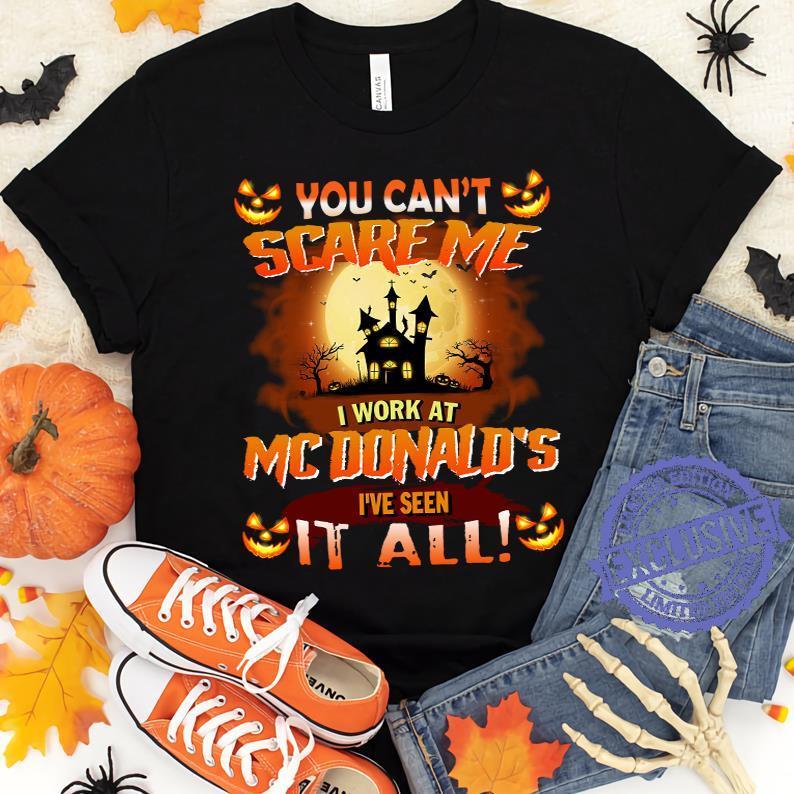You can't scare me i work at mc donald's i've seen it all shirt